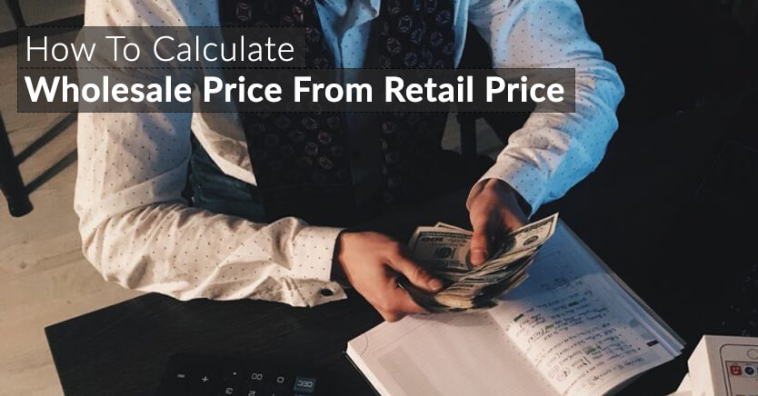 Wholesale Price vs Retail Price: How To Calculate Wholesale