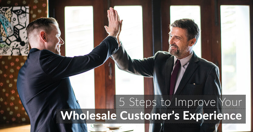 5 Steps To Improve Your Wholesale Customer's Experience