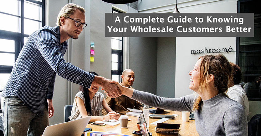 A Complete Guide to Knowing Your Wholesale Customers Better