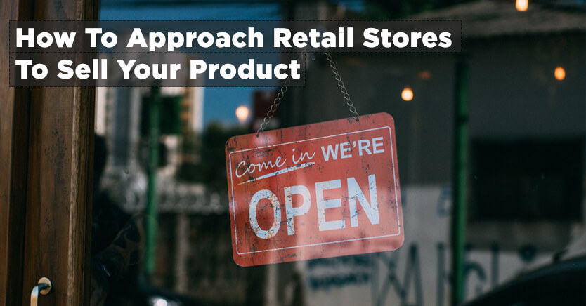How To Approach Retail Stores To Sell Your Product (2020 Updated)