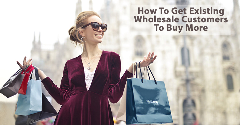 How To Get Existing Wholesale Customers To Buy More