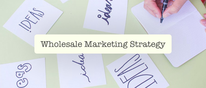 Wholesale Marketing Strategy Ideas for Distributors (2019 Updated)