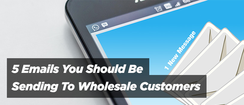 5 Emails Send Wholesale Customers