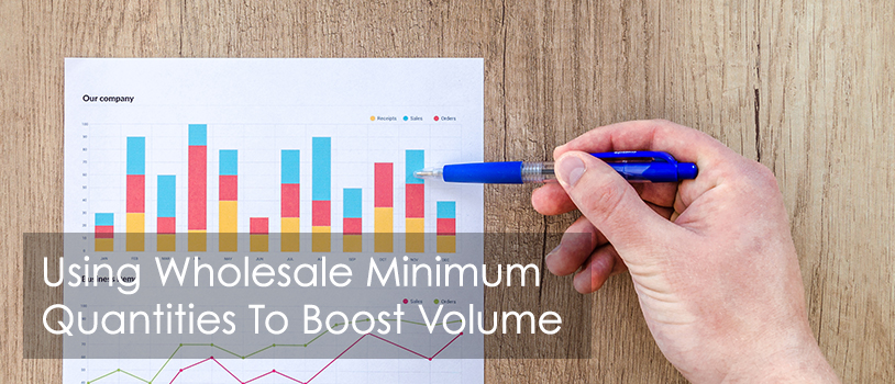 How To Use Wholesale Minimum Order Quantity To Boost Volume