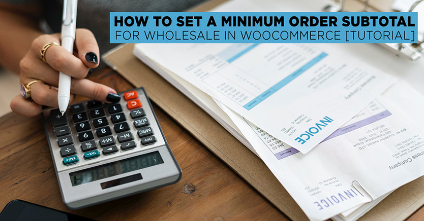 How To Set A Minimum Order Subtotal For Wholesale In WooCommerce [Tutorial]