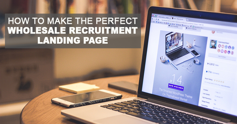 How To Make The Perfect Wholesale Recruitment Landing Page