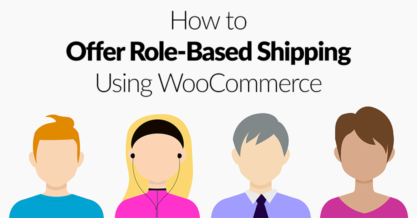 How To Offer Role-Based Shipping Using WooCommerce