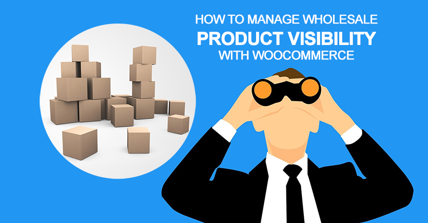 How to Manage Wholesale Product Visibility With WooCommerce