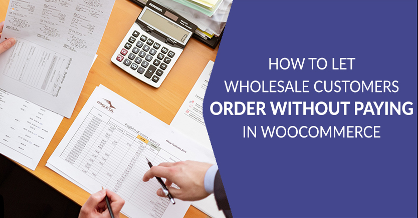 How to Let Wholesale Customers Order Without Paying in WooCommerce