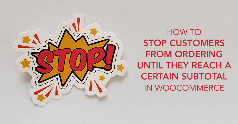How to Stop Customers from Ordering Until They Reach a Certain Subtotal in WooCommerce