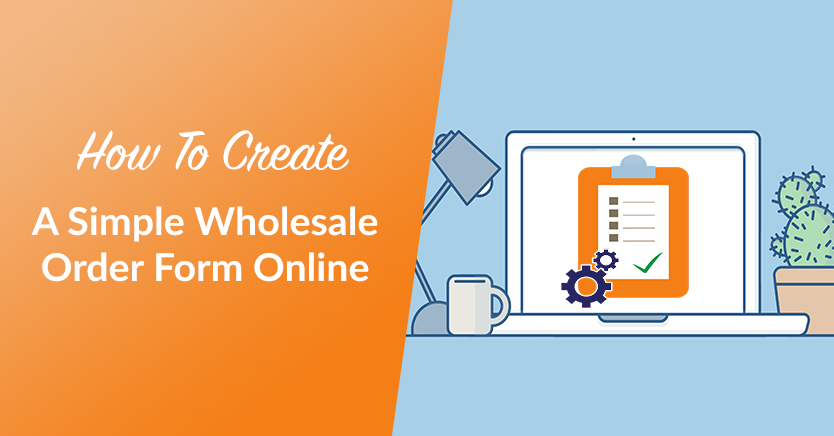 How To Create A Simple Wholesale Order Form Online