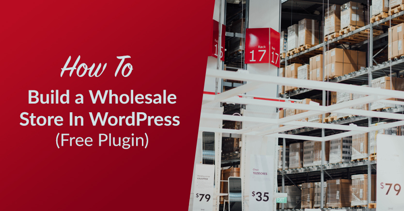 How to Build a Wholesale Store In WordPress (Free Plugin)