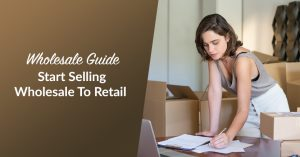 Wholesale Guide: Start Selling Wholesale To Retail