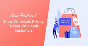 New Feature! Show Wholesale Pricing To Non-Wholesale Customers